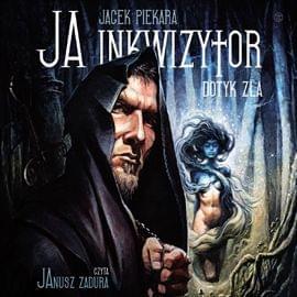 Piekara Jacek - Ja inkwizytor. Dotyk zla